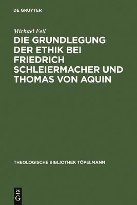 Die Grundlegung Der Ethik Bei Friedrich Schleiermacher Und Thomas Von Aquin - Feil, Michael