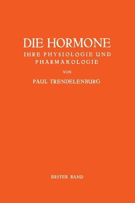 Die Hormone Ihre Physiologie Und Pharmakologie: Erster Band - Trendelenburg, Paul