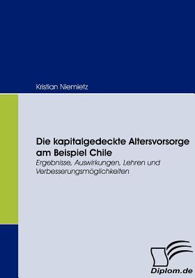 Die Kapitalgedeckte Altersvorsorge Am Beispiel Chile - Niemietz, Kristian