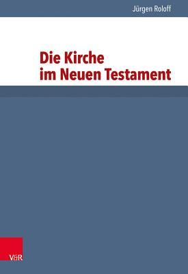 Die Kirche Im Neuen Testament - Roloff, Jurgen