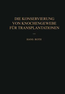 Die Konservierung Von Knochengewebe Fur Transplantationen - Roth, Hans