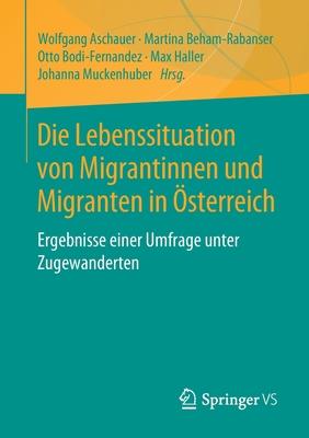 Die Lebenssituation Von Migrantinnen Und Migranten in ?sterreich: Ergebnisse Einer Umfrage Unter Zugewanderten - Aschauer, Wolfgang (Editor), and Beham-Rabanser, Martina (Editor), and Bodi-Fernandez, Otto (Editor)