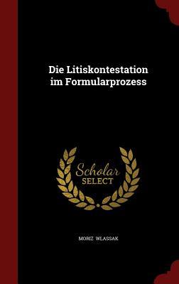 Die Litiskontestation Im Formularprozess - Wlassak, Moriz