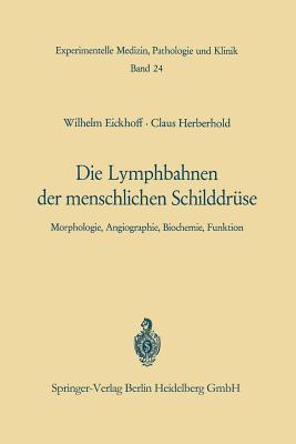 Die Lymphobahnen Der Menschlichen Schilddr???se: Morphologie, Angiographie, Biochemie, Funktion - Eickhoff, W, and Herberhold, C