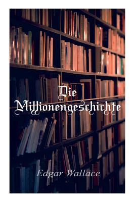 Die Millionengeschichte - Wallace, Edgar