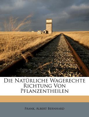 Die Nat Rliche Wagerechte Richtung Von Pflanzentheilen - Bernhard, Frank Albert