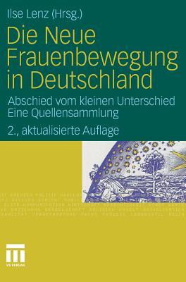 Die Neue Frauenbewegung in Deutschland: Abschied Vom Kleinen Unterschied Eine Quellensammlung - Lenz, Ilse (Editor)