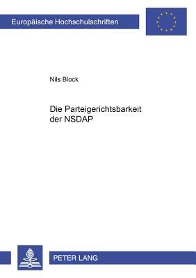Die Parteigerichtsbarkeit Der Nsdap - Block, Nils