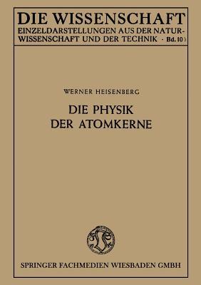 Die Physik Der Atomkerne - Heisenberg, Werner