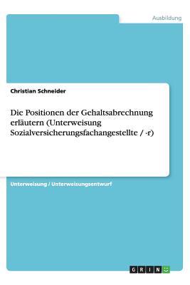 Die Positionen Der Gehaltsabrechnung Erlautern (Unterweisung Sozialversicherungsfachangestellte / -R) - Schneider, Christian