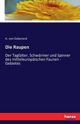 Die Raupen - Dobeneck, A Von