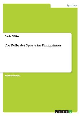 Die Rolle Des Sports Im Franquismus - Gotte, Daria