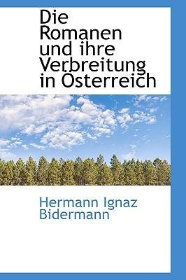 Die Romanen Und Ihre Verbreitung in Sterreich - Bidermann, Hermann Ignaz