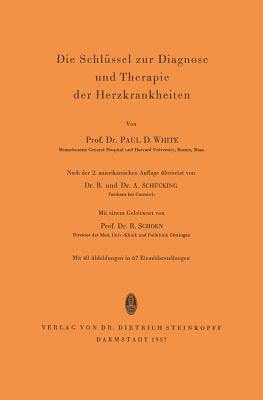 Die Schlussel Zur Diagnose Und Therapie Der Herzkrankheiten - Schoen, R (Foreword by), and White, Paul D, and Schucking, B (Translated by)