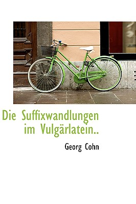 Die Suffixwandlungen Im Vulg Rlatein.. - Cohn, Georg
