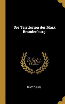 Die Territorien Der Mark Brandenburg. - Fidicin, Ernst
