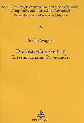 Die Testierfaehigkeit Im Internationalen Privatrecht - Wagner, Stefan