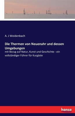 Die Thermen Von Neuenahr Und Dessen Umgebungen - Weidenbach, A J