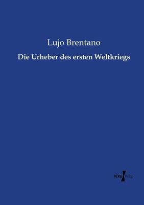 Die Urheber Des Ersten Weltkriegs - Brentano, Lujo