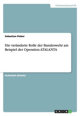 Die Veranderte Rolle Der Bundeswehr Am Beispiel Der Operation Atalanta - Fieber, Sebastian