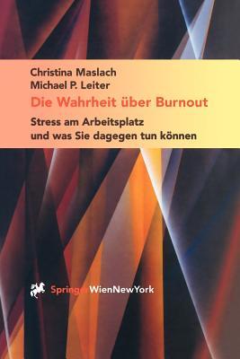 Die Wahrheit Uber Burnout: Stress Am Arbeitsplatz Und Was Sie Dagegen Tun K Nnnen - Maslach, Christina, and Leiter, Michael P, and Lidauer, B (Translated by)