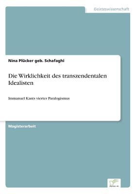 Die Wirklichkeit Des Transzendentalen Idealisten - Plucker Geb Schafaghi, Nina