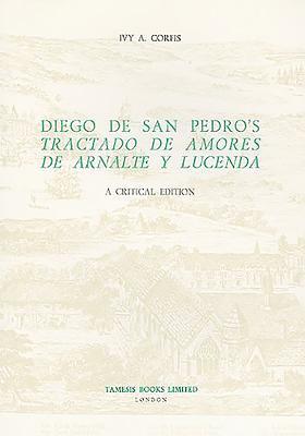 Diego de San Pedro's 'Tractado de Amores de Arnalte y Lucenda': 28: A Critical Edition - Corfis, Ivy A. (Editor)