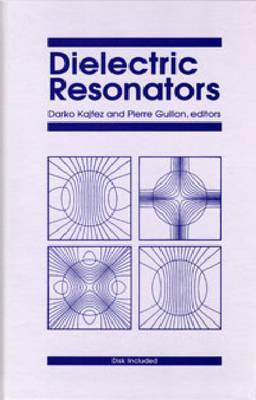 Dielectric Resonators - Kajfez, Darko, and Guillon, Pierre