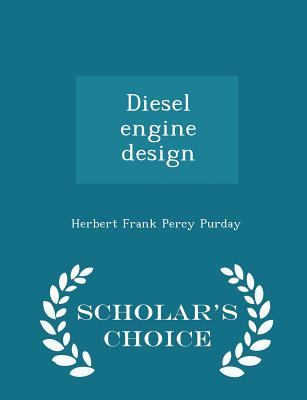 Diesel Engine Design - Scholar's Choice Edition - Purday, Herbert Frank Percy