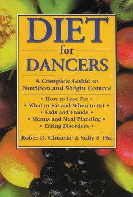 Diet for Dancers: A Complete Guide to Nutrition and Weight Control - Chmelar, Robin D, and Fitt, Sally S