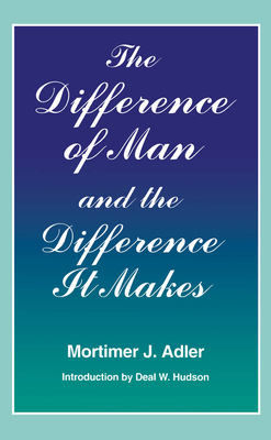 Difference of Man and the Difference It Makes - Adler, Mortimer J