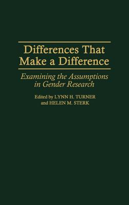 Differences That Make a Difference: Examining the Assumptions in Gender Research - Turner, Lynn H, Dr. (Editor), and Sterk, Helen M, Dr. (Editor)