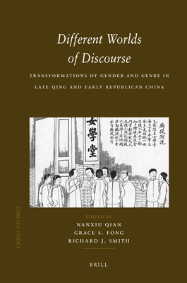 Different Worlds of Discourse: Transformations of Gender and Genre in Late Qing and Early Republican China - Qian, Nanxiu (Editor)