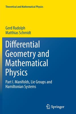 Differential Geometry and Mathematical Physics: Part I. Manifolds, Lie Groups and Hamiltonian Systems - Rudolph, Gerd, and Schmidt, Matthias