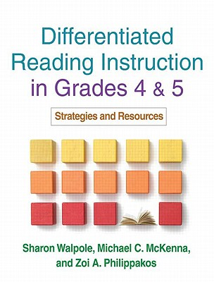 Differentiated Reading Instruction in Grades 4 & 5: Strategies and Resources - Walpole, Sharon, PhD, and McKenna, Michael C, PhD, and Philippakos, Zoi A, PhD
