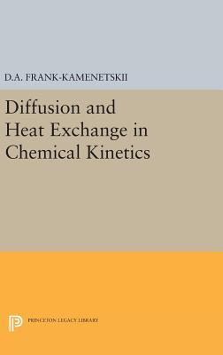 Diffusion and Heat Exchange in Chemical Kinetics - Frank-Kamenetskii, David Albertovich