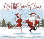 Dig That Crazy Santa Claus
