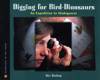 Digging for Bird-Dinosaurs: An Expedition to Madagascar - Bishop, Nic
