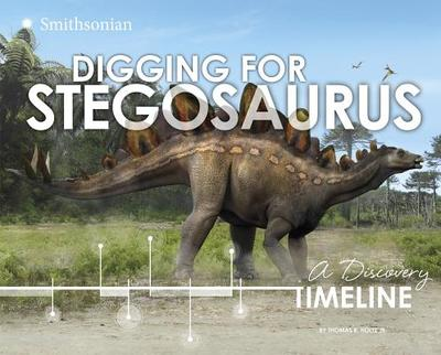 Digging for Stegosaurus: A Discovery Timeline - Holtz Jr, Thomas R