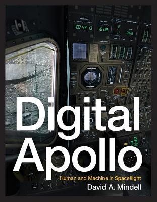 Digital Apollo: Human and Machine in Spaceflight - Mindell, David A, Professor