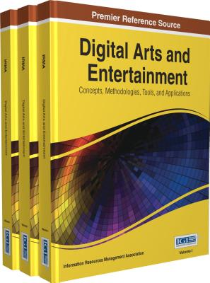 Digital Arts and Entertainment: Concepts, Methodologies, Tools, and Applications - Information Resources Management Association