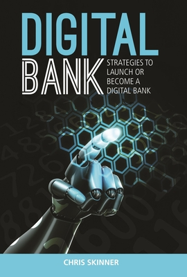 Digital Bank: Strategies to Launch or Become a Digital Bank - Skinner, Chris