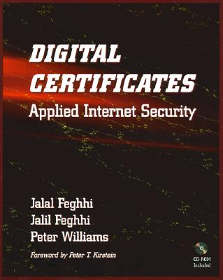 Digital Certificates: Applied Internet Security - Feghhi, Jalal, and Williams, Peter