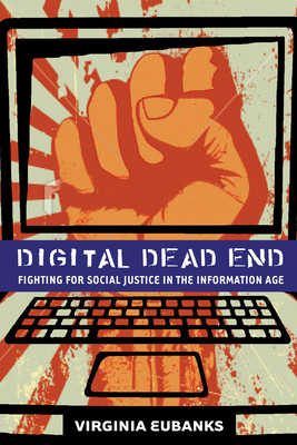 Digital Dead End: Fighting for Social Justice in the Information Age - Eubanks, Virginia