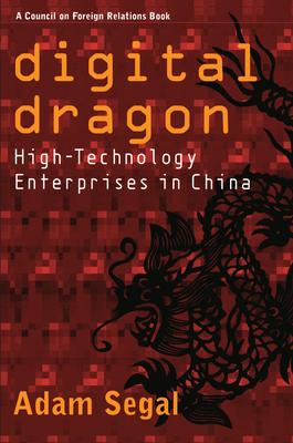 Digital Dragon: High-Technology Enterprises in China - Segal, Adam