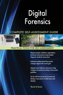 Digital Forensics Complete Self-Assessment Guide - Blokdyk, Gerardus