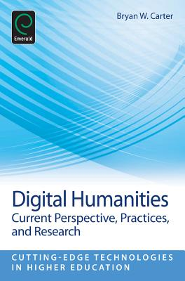 Digital Humanities: Current Perspective, Practices, and Research - Carter, Bryan (Editor)