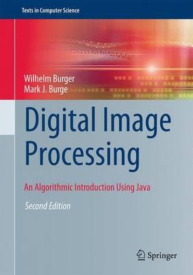 Digital Image Processing: An Algorithmic Introduction Using Java - Burger, Wilhelm, and Burge, Mark J