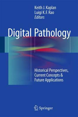 Digital Pathology: Historical Perspectives, Current Concepts & Future Applications - Kaplan, Keith J (Editor)