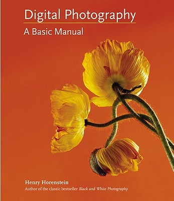 Digital Photography: A Basic Manual - Horenstein, Henry, and Carroll, Allison